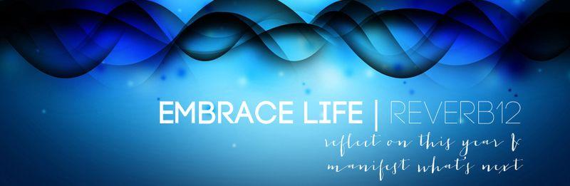 Embrace Life Reverb 12