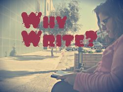 """Why Write?"" a question many bloggers grapple with daily."