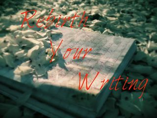Rebirth Your Writing