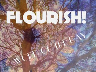 March 24 Word-love Word of the Day: Flourish
