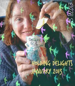 For 2013, I Will Be Holding Delights... and writing from them!