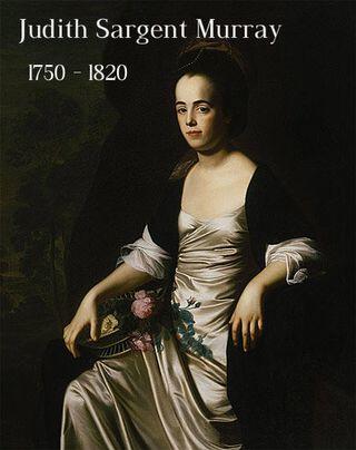 Judith Sargent Murray: Essayist, Poet, Playwright, Reformer