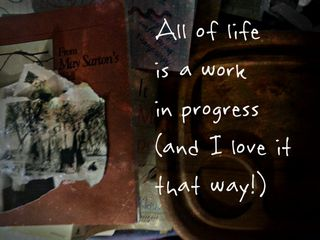 All of life is a work in progress