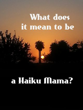 What Does it Mean to Be A Haiku Mama