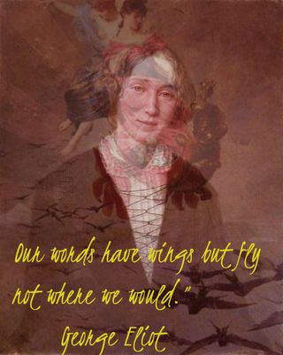 Courage + Literary Granny & Woman Extraordinaire: George Eliot (also known as Mary Ann Evans)