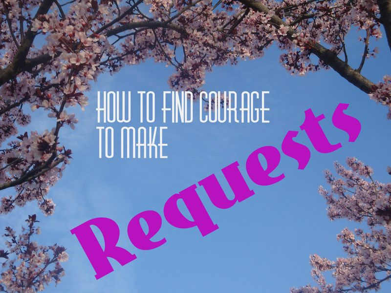 Courage to make requests w words
