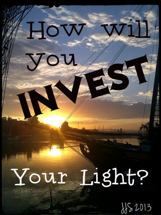 Give this some contemplative time to reflect and consider: How will you invest your irreplaceable light of today?