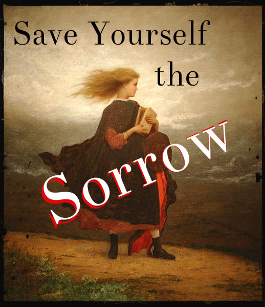 Save yourself the sorrow with words