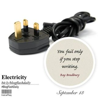 """""""You only fail if you stop writing."""" Ray Bradbury - Sometimes I think I would like to see the electric currents that run through my brain."""