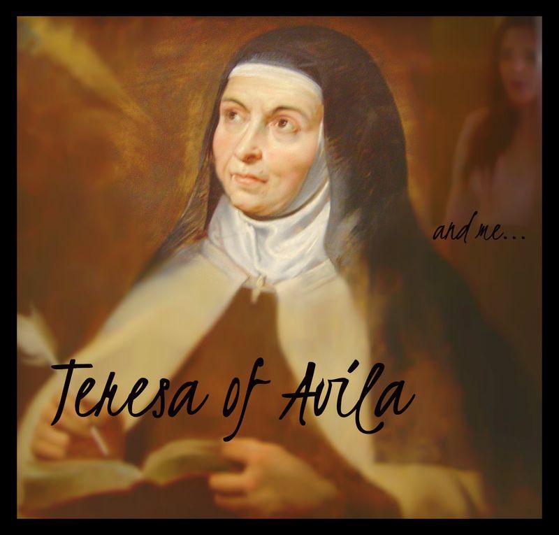 Teresa of avila and me