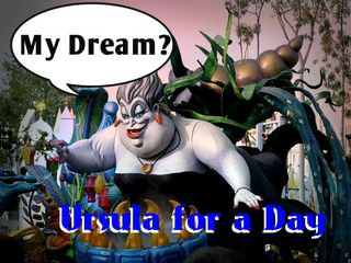 Oh, if only for a day, I could be Ursula, the Sea Witch!