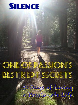 Silence:  Passion's Best Kept Secret #31Days to Living a Passionate Life