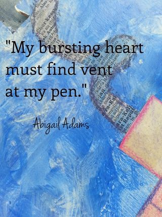 A Quote from Abigail Adams plus several different methods to provide you with Inspiration for Your Blogging, Writing & Creativity.