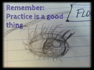I practice sketching eyes each day and I get better: practice is a very good thing.