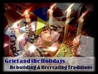 Grief and the Holidays: Rebuilding & Recreating Traditions