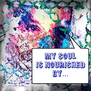 "Writing Prompt for today - ""My soul is nourished by..."""