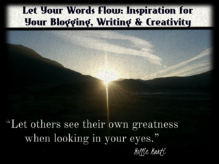 "Inspiring quote and image for writing prompt: ""Let others see their own greatness when looking in your eyes."" Mollie Marti"