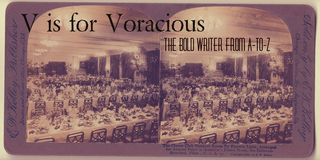 V is for voracious