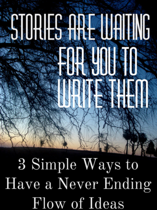 3 Simple Ways to Have a Never Ending Flow of Ideas: Stories are Waiting for You to Write Them