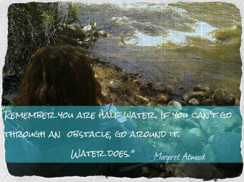 """Image Prompt: Write about a current obstacle in your writing or creative life. Next, write as if you were water, flowing around the obstacle. Just write, freely, without concern about what shows up. Write. """"Remember you are half water. If you can't go through an obstacle, go around it. Water does."""" Margaret Atwood"""