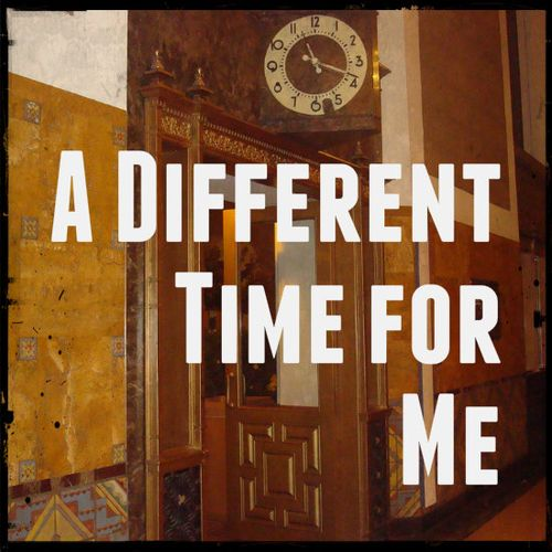 Different time for me