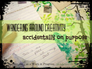Wandering Around the Creative Process... Accidentally in Purpose