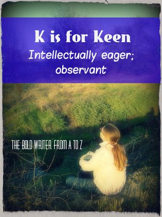K is for Keen
