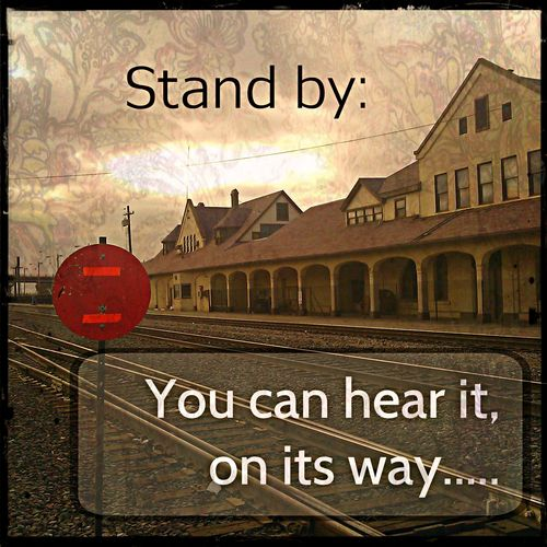 Stand by something is coming you can hear it on its way
