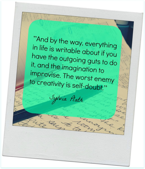 """The worst enemy to creativity is self-doubt."" Sylvia Plath Quote + Writing Prompts"