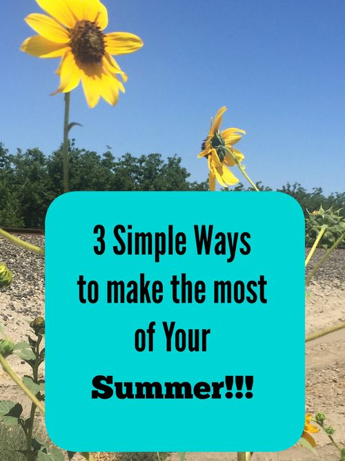 3simple ways to make the most of summer