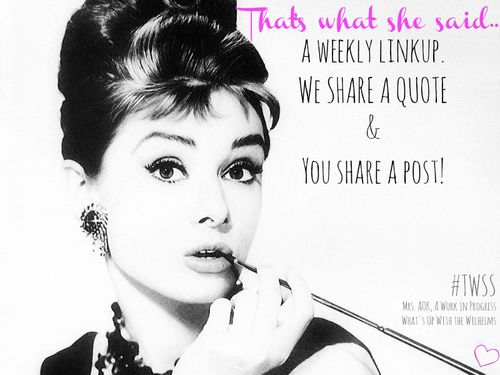 Thats-What-She-Said-A-weekly-linkup-we-share-a-quote-and-you-share-a-post-Writers-Bloggers-Word-Lovers-Womens-Words-Quotes1