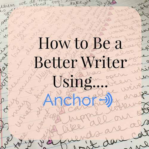 Be a Better Writer Using Anchor!